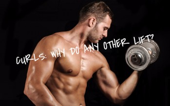 Curls: Why Do Any Other Lift?